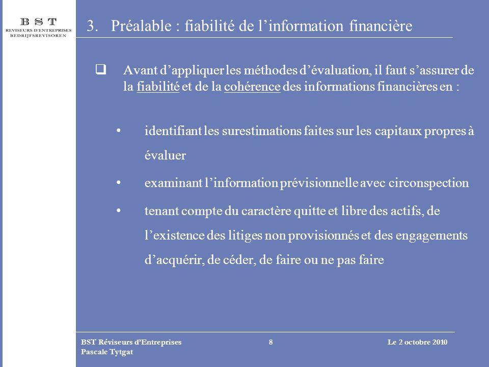 Le 2 octobre 2010BST Réviseurs dEntreprises Pascale Tytgat 8 3.Préalable : fiabilité de linformation financière Avant dappliquer les méthodes dévaluat