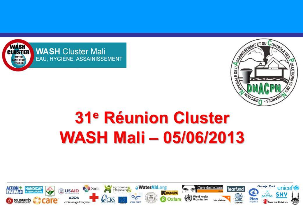 31 e Réunion Cluster WASH Mali – 05/06/2013 Groupe Pivot ADDA
