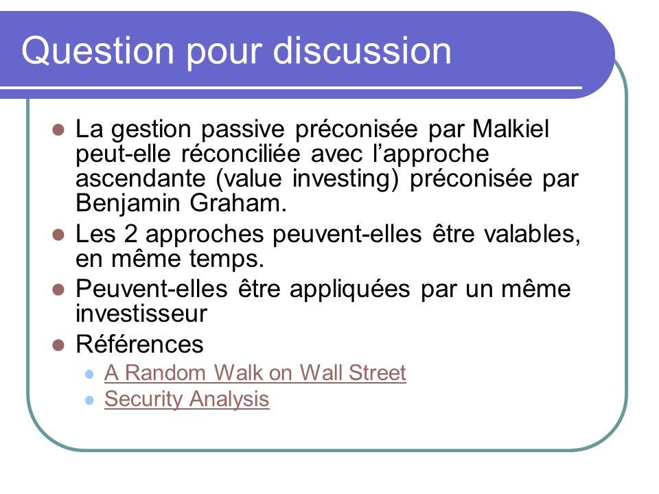 Question pour discussion La gestion passive préconisée par Malkiel peut-elle réconciliée avec lapproche ascendante (value investing) préconisée par Benjamin Graham.