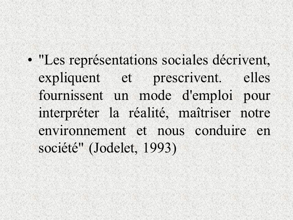 Les représentations sociales décrivent, expliquent et prescrivent.