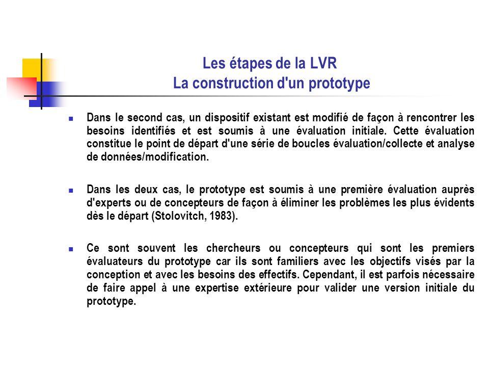 Les étapes de la LVR La construction d'un prototype Dans le second cas, un dispositif existant est modifié de façon à rencontrer les besoins identifié