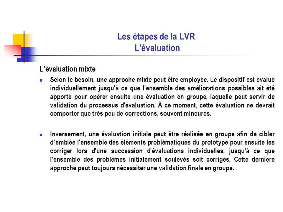 Les étapes de la LVR Lévaluation Lévaluation mixte Selon le besoin, une approche mixte peut être employée. Le dispositif est évalué individuellement j