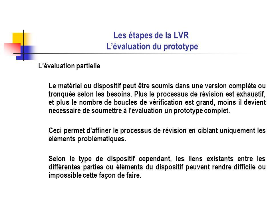 Les étapes de la LVR Lévaluation du prototype Lévaluation partielle Le matériel ou dispositif peut être soumis dans une version complète ou tronquée s