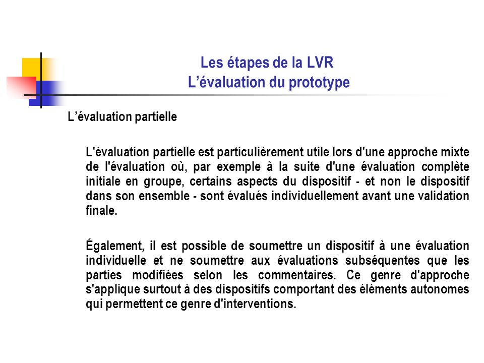 Les étapes de la LVR Lévaluation du prototype Lévaluation partielle L'évaluation partielle est particulièrement utile lors d'une approche mixte de l'é
