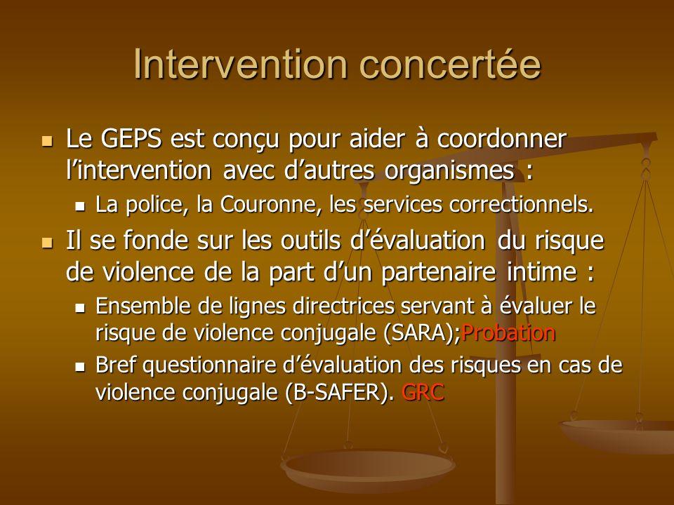 Intervention concertée Le GEPS est conçu pour aider à coordonner lintervention avec dautres organismes : Le GEPS est conçu pour aider à coordonner lintervention avec dautres organismes : La police, la Couronne, les services correctionnels.