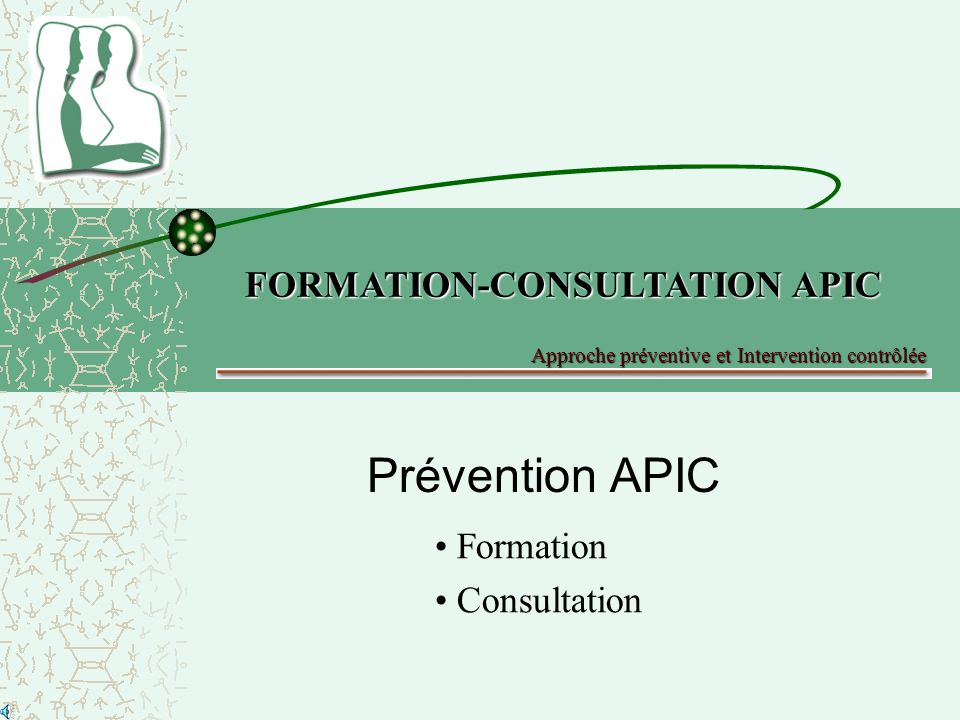 Prévention APIC Formation Consultation FORMATION-CONSULTATION APIC Approche préventive et Intervention contrôlée