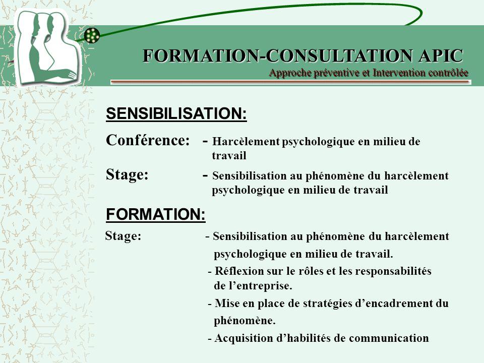 Conférence: - Harcèlement psychologique en milieu de travail Stage:- Sensibilisation au phénomène du harcèlement psychologique en milieu de travail Approche préventive et Intervention contrôlée SENSIBILISATION: FORMATION: Stage: - Sensibilisation au phénomène du harcèlement psychologique en milieu de travail.