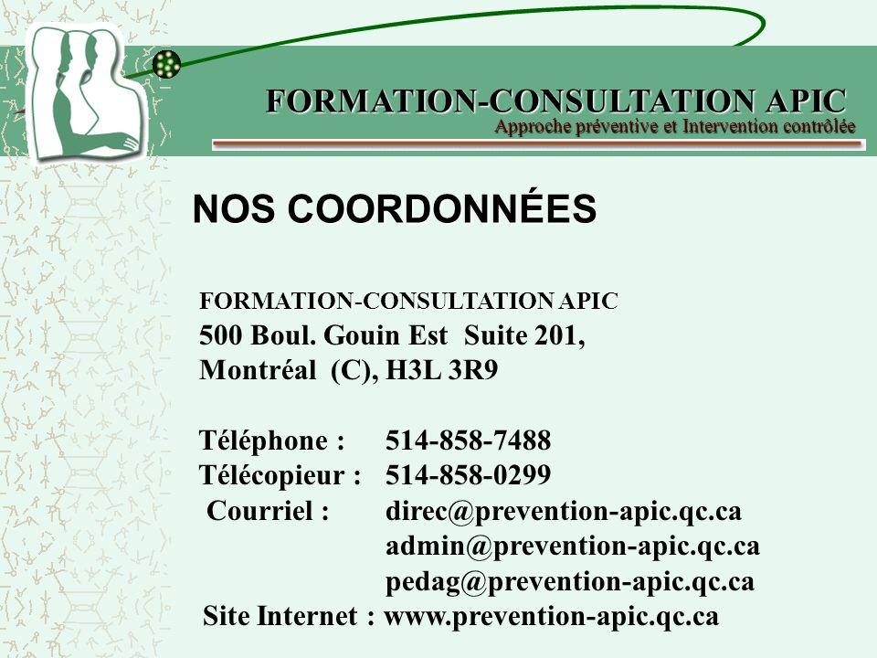 NOS COORDONNÉES FORMATION-CONSULTATION APIC 500 Boul. Gouin Est Suite 201, Montréal (C), H3L 3R9 Téléphone : 514-858-7488 Télécopieur : 514-858-0299 C