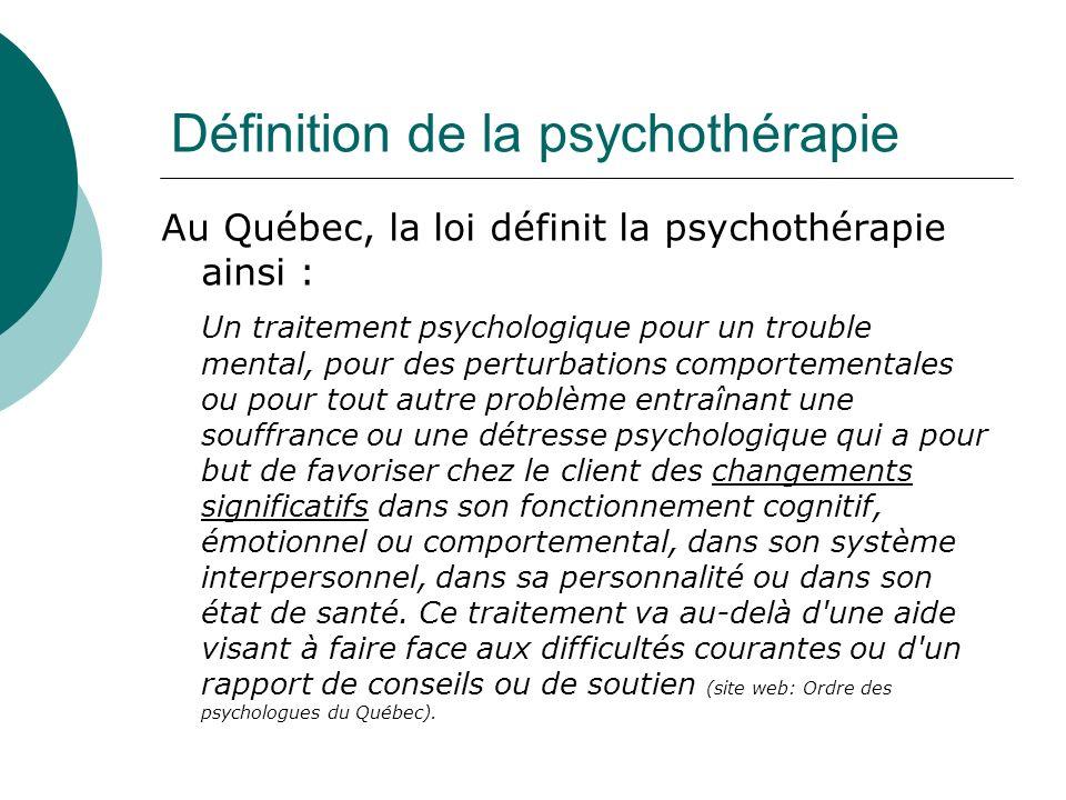 Définition de la psychothérapie Au Québec, la loi définit la psychothérapie ainsi : Un traitement psychologique pour un trouble mental, pour des pertu