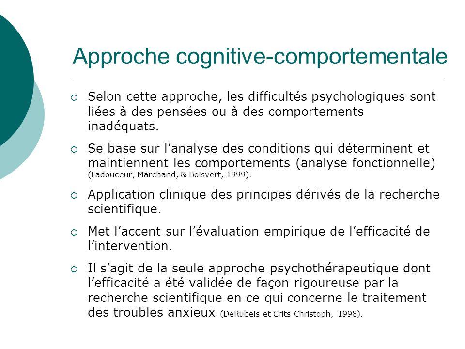 Approche cognitive-comportementale Selon cette approche, les difficultés psychologiques sont liées à des pensées ou à des comportements inadéquats. Se