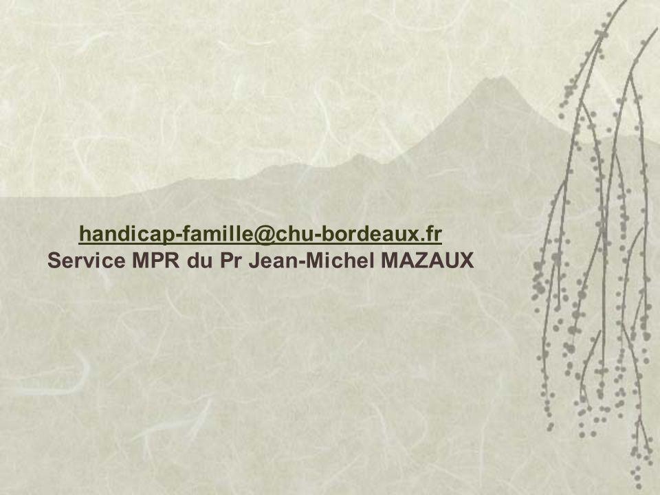 handicap-famille@chu-bordeaux.fr Service MPR du Pr Jean-Michel MAZAUX