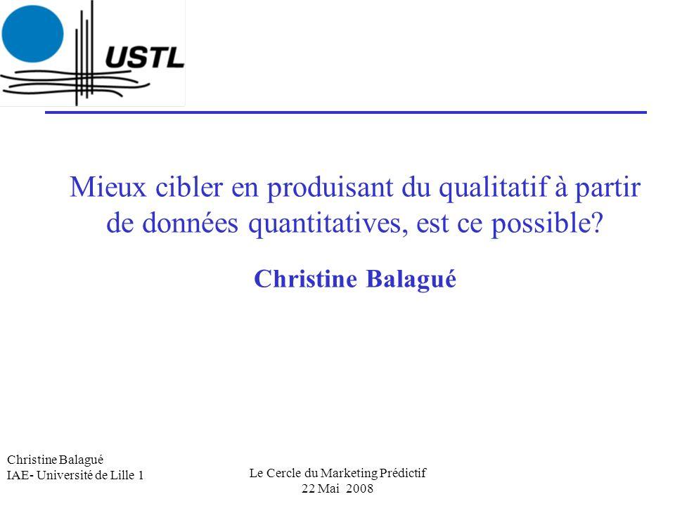 Christine Balagué IAE- Université de Lille 1 Mieux cibler en produisant du qualitatif à partir de données quantitatives, est ce possible? Christine Ba