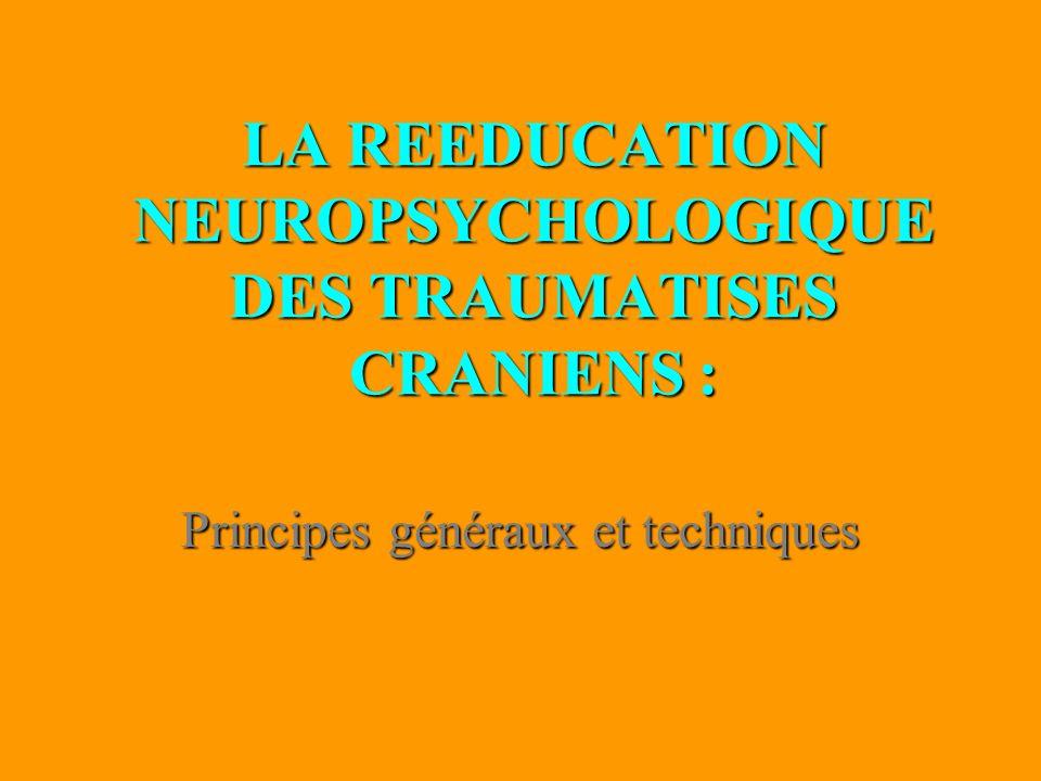 LA REEDUCATION NEUROPSYCHOLOGIQUE DES TRAUMATISES CRANIENS : Principes généraux et techniques