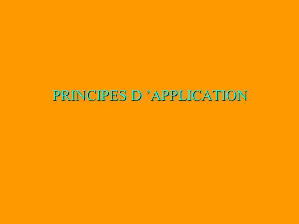 PRINCIPES D APPLICATION
