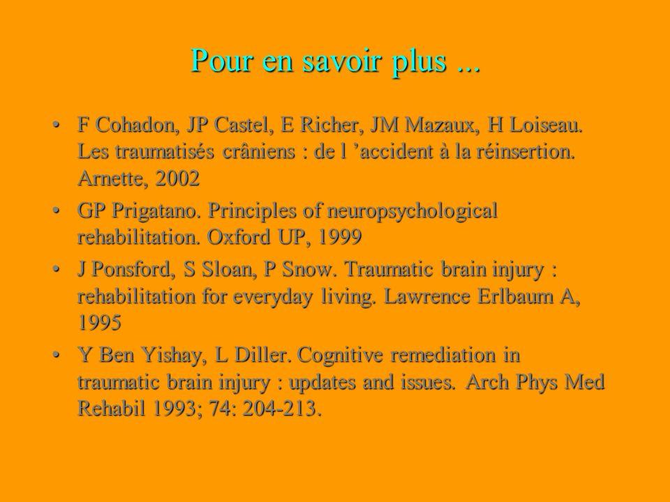 Pour en savoir plus... F Cohadon, JP Castel, E Richer, JM Mazaux, H Loiseau. Les traumatisés crâniens : de l accident à la réinsertion. Arnette, 2002F