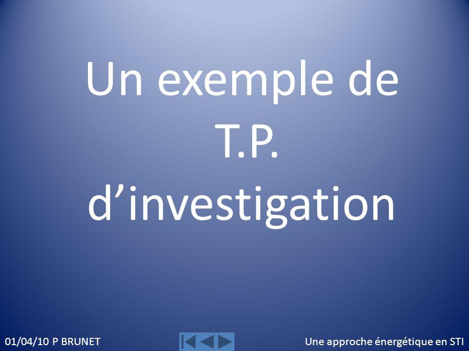 Une approche énergétique en STI01/04/10 P BRUNET Un exemple de T.P. dinvestigation