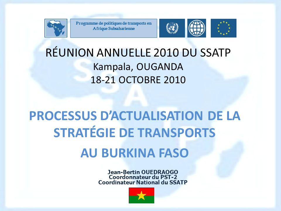 RÉUNION ANNUELLE 2010 DU SSATP Kampala, OUGANDA 18-21 OCTOBRE 2010 PROCESSUS DACTUALISATION DE LA STRATÉGIE DE TRANSPORTS AU BURKINA FASO Programme de