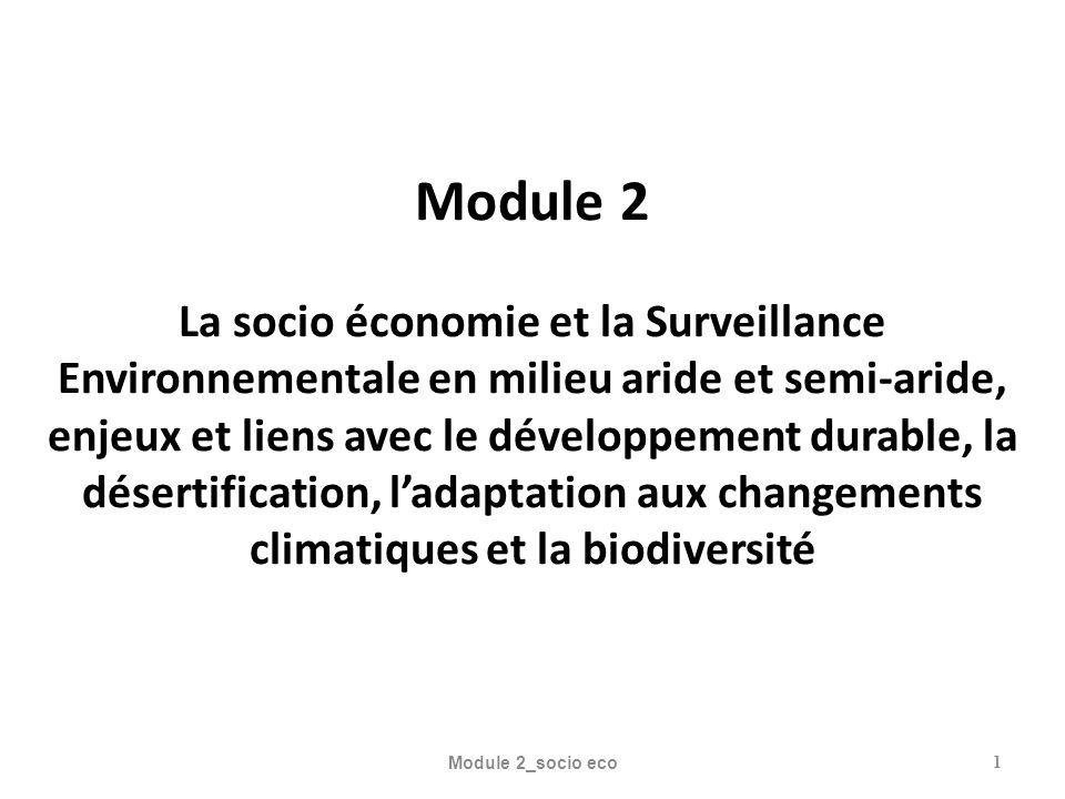 Module 2 La socio économie et la Surveillance Environnementale en milieu aride et semi-aride, enjeux et liens avec le développement durable, la désertification, ladaptation aux changements climatiques et la biodiversité Module 2_socio eco1