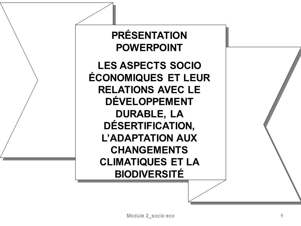 Module 2_socio eco9 PRÉSENTATION POWERPOINT LES ASPECTS SOCIO ÉCONOMIQUES ET LEUR RELATIONS AVEC LE DÉVELOPPEMENT DURABLE, LA DÉSERTIFICATION, LADAPTATION AUX CHANGEMENTS CLIMATIQUES ET LA BIODIVERSITÉ