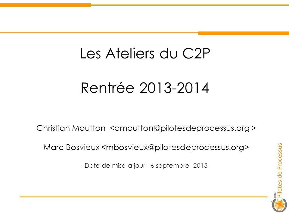 Les Ateliers du C2P Rentrée 2013-2014 Christian Moutton Marc Bosvieux Date de mise à jour: 6 septembre 2013