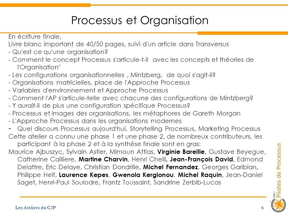 Processus et Organisation Les Ateliers du C2P 6 En écriture finale, Livre blanc important de 40/50 pages, suivi d un article dans Transversus - Qu est ce qu une organisation.