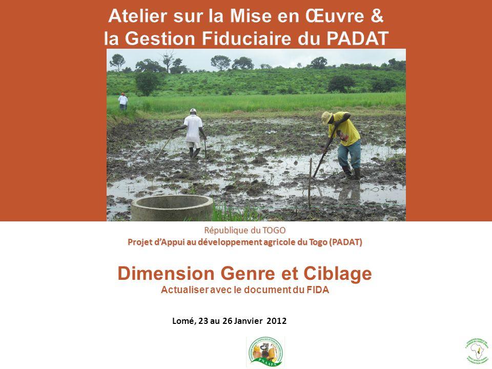 Dimension Genre et Ciblage Actualiser avec le document du FIDA République du TOGO Projet dAppui au développement agricole du Togo (PADAT) Lomé, 23 au
