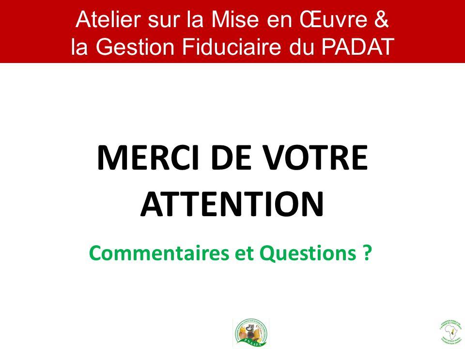 Atelier sur la Mise en Œuvre & la Gestion Fiduciaire du PADAT MERCI DE VOTRE ATTENTION Commentaires et Questions ?