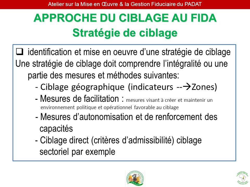 Atelier sur la Mise en Œuvre & la Gestion Fiduciaire du PADAT identification et mise en oeuvre dune stratégie de ciblage Une stratégie de ciblage doit