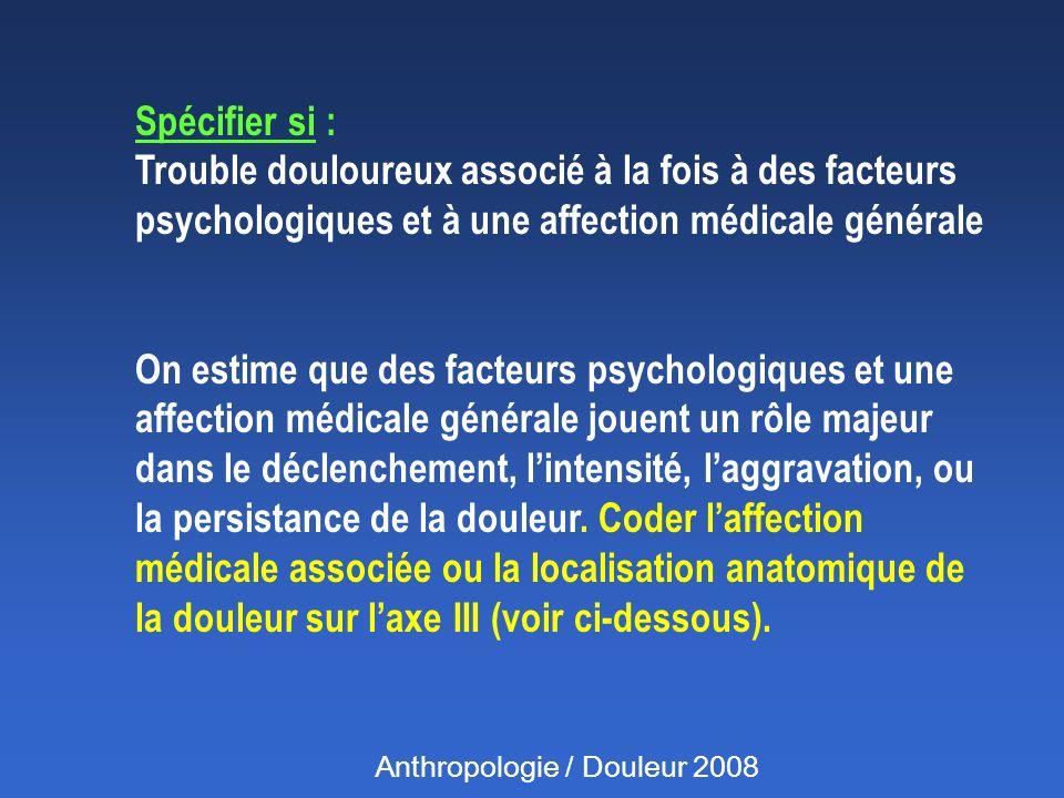Spécifier si : Trouble douloureux associé à la fois à des facteurs psychologiques et à une affection médicale générale On estime que des facteurs psyc