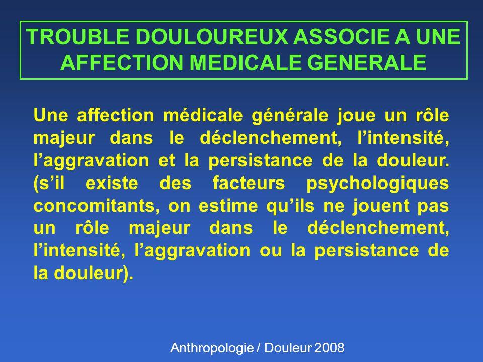 Une affection médicale générale joue un rôle majeur dans le déclenchement, lintensité, laggravation et la persistance de la douleur.