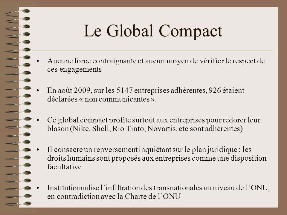 Le Global Compact Aucune force contraignante et aucun moyen de vérifier le respect de ces engagements En août 2009, sur les 5147 entreprises adhérente