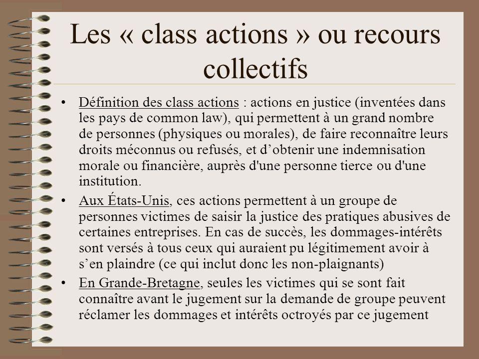 Les « class actions » ou recours collectifs Définition des class actions : actions en justice (inventées dans les pays de common law), qui permettent