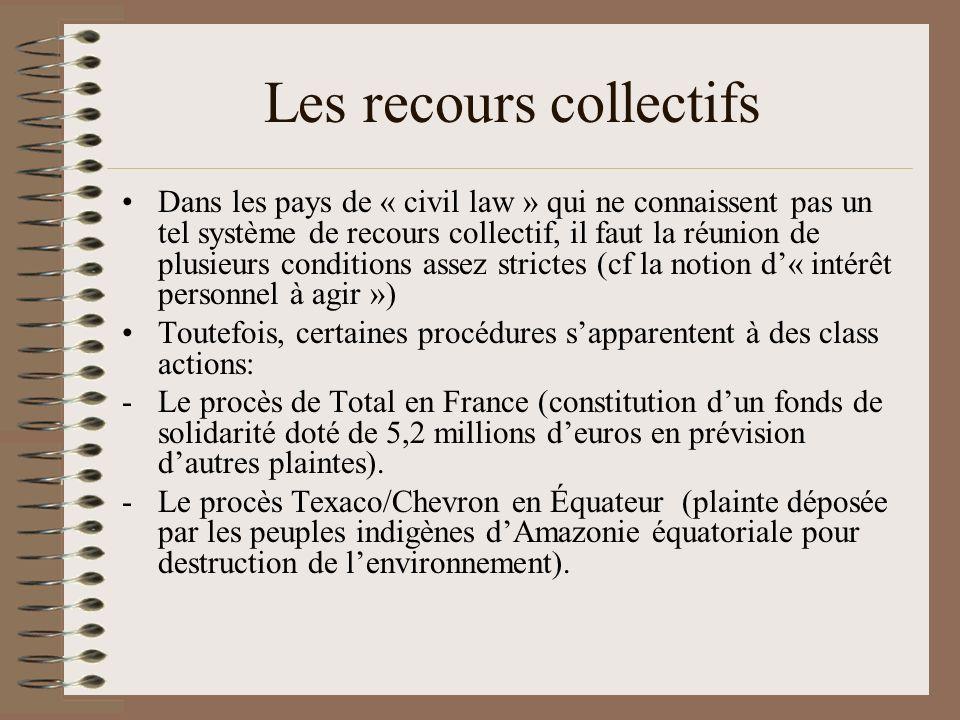 Les recours collectifs Dans les pays de « civil law » qui ne connaissent pas un tel système de recours collectif, il faut la réunion de plusieurs cond