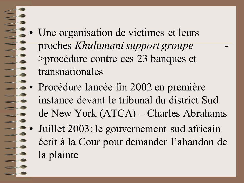 Une organisation de victimes et leurs proches Khulumani support groupe - >procédure contre ces 23 banques et transnationales Procédure lancée fin 2002