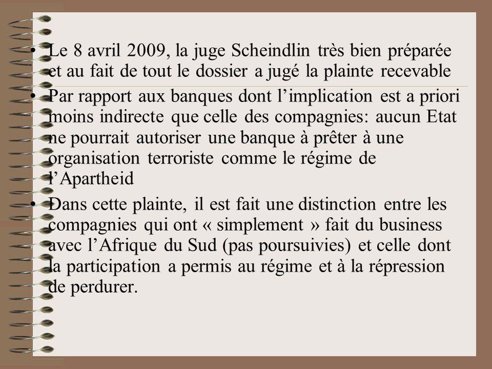 Le 8 avril 2009, la juge Scheindlin très bien préparée et au fait de tout le dossier a jugé la plainte recevable Par rapport aux banques dont limplica