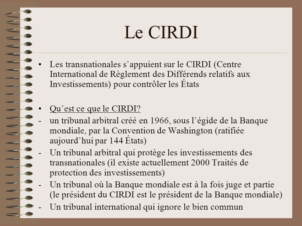 Le CIRDI Les transnationales sappuient sur le CIRDI (Centre International de Règlement des Différends relatifs aux Investissements) pour contrôler les