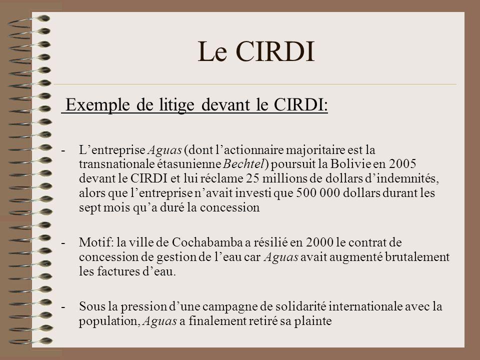 Le CIRDI Exemple de litige devant le CIRDI: -Lentreprise Aguas (dont lactionnaire majoritaire est la transnationale étasunienne Bechtel) poursuit la B