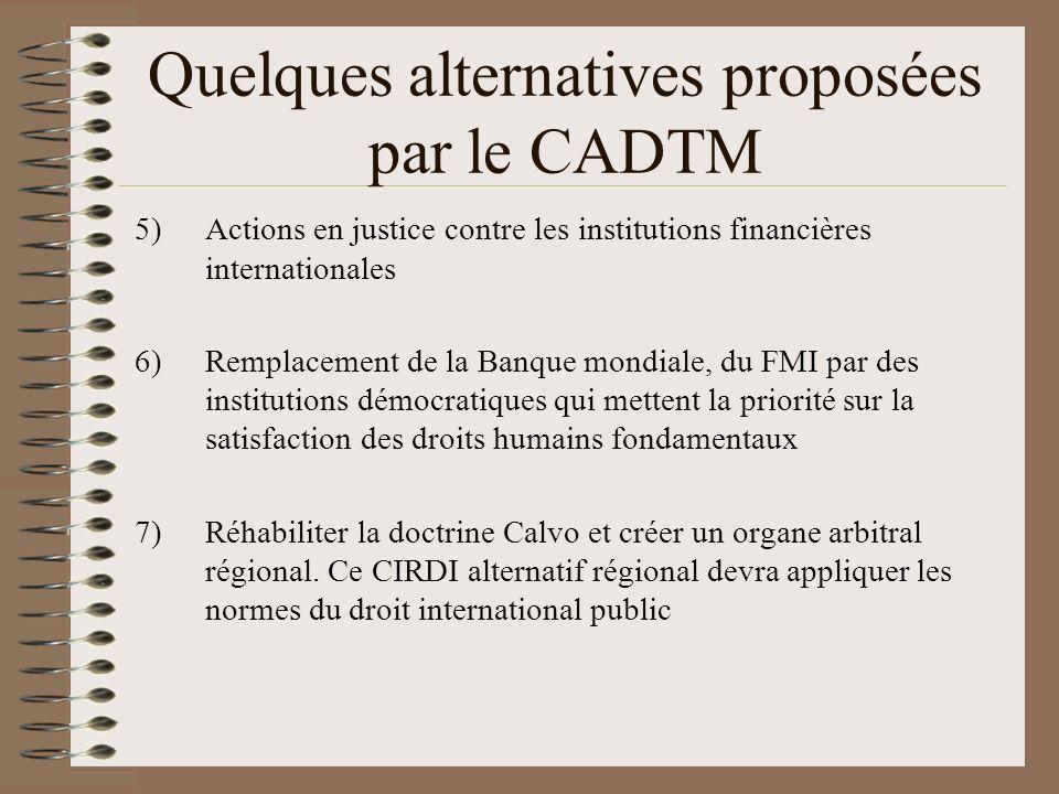 Quelques alternatives proposées par le CADTM 5)Actions en justice contre les institutions financières internationales 6)Remplacement de la Banque mond