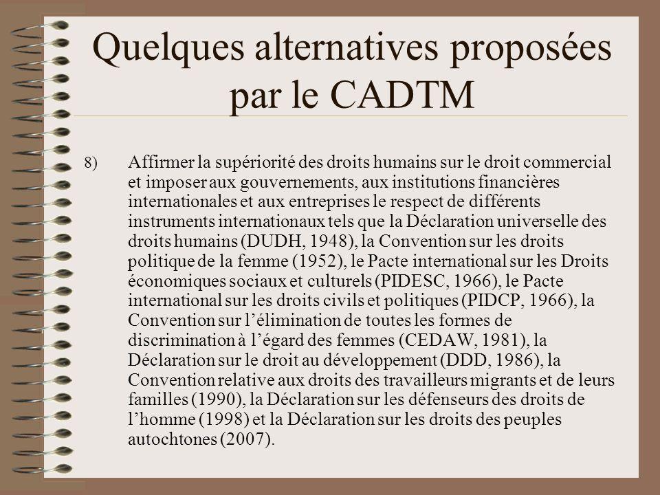Quelques alternatives proposées par le CADTM 8) Affirmer la supériorité des droits humains sur le droit commercial et imposer aux gouvernements, aux i