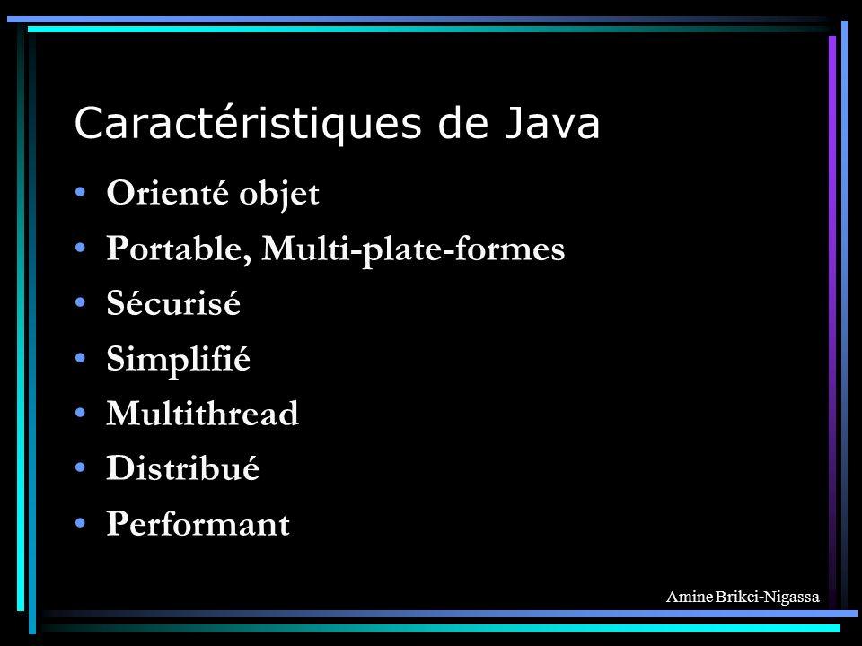 Amine Brikci-Nigassa Caractéristiques de Java Orienté objet Portable, Multi-plate-formes Sécurisé Simplifié Multithread Distribué Performant