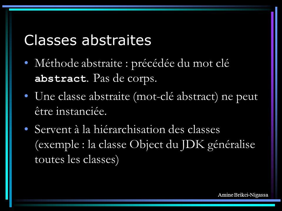 Amine Brikci-Nigassa Classes abstraites Méthode abstraite : précédée du mot clé abstract.