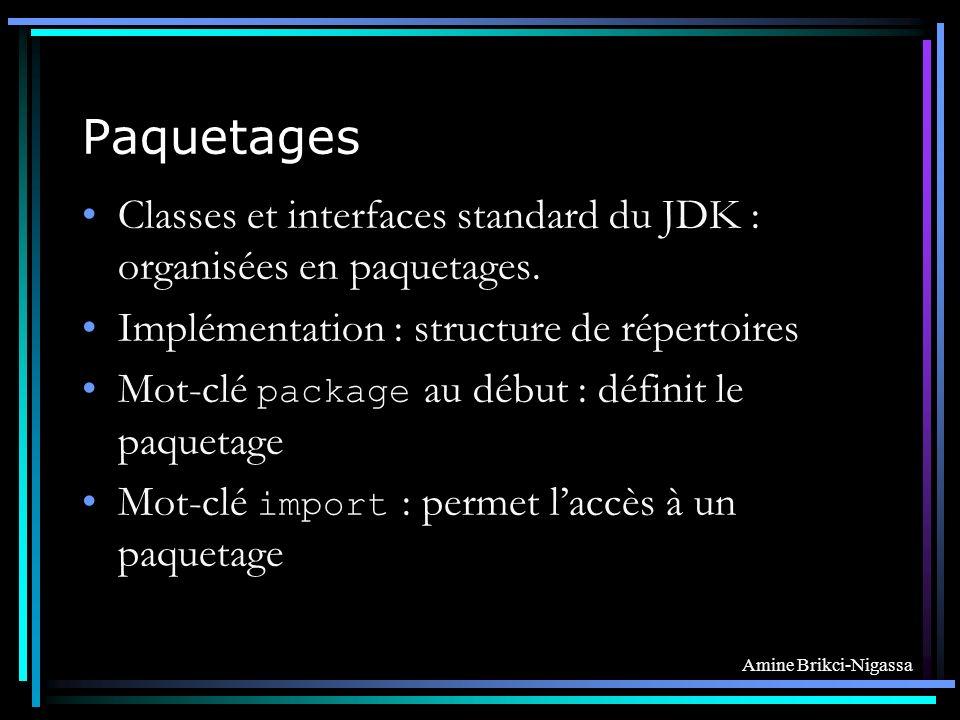 Amine Brikci-Nigassa Paquetages Classes et interfaces standard du JDK : organisées en paquetages.