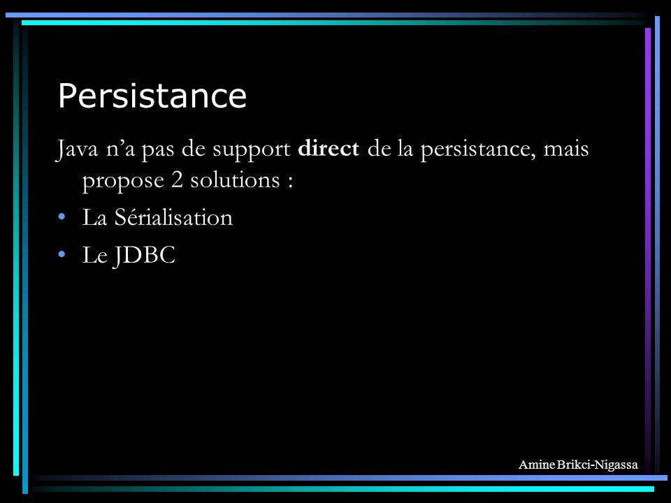 Amine Brikci-Nigassa Persistance Java na pas de support direct de la persistance, mais propose 2 solutions : La Sérialisation Le JDBC