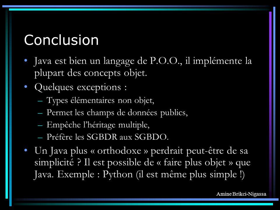 Conclusion Java est bien un langage de P.O.O., il implémente la plupart des concepts objet.
