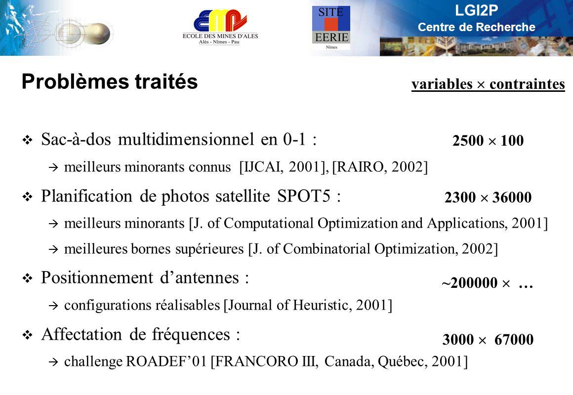 LGI2P Centre de Recherche Problèmes traités Sac-à-dos multidimensionnel en 0-1 : meilleurs minorants connus [IJCAI, 2001], [RAIRO, 2002] Planification