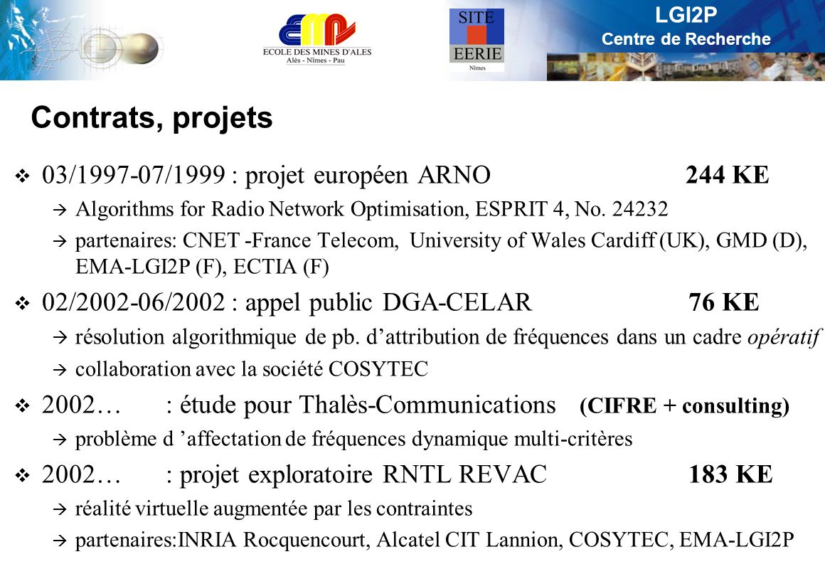 LGI2P Centre de Recherche Contrats, projets 03/1997-07/1999 : projet européen ARNO 244 KE Algorithms for Radio Network Optimisation, ESPRIT 4, No. 242