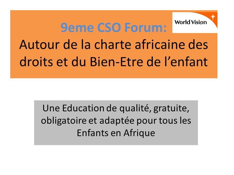 9eme CSO Forum: Autour de la charte africaine des droits et du Bien-Etre de lenfant Une Education de qualité, gratuite, obligatoire et adaptée pour tous les Enfants en Afrique