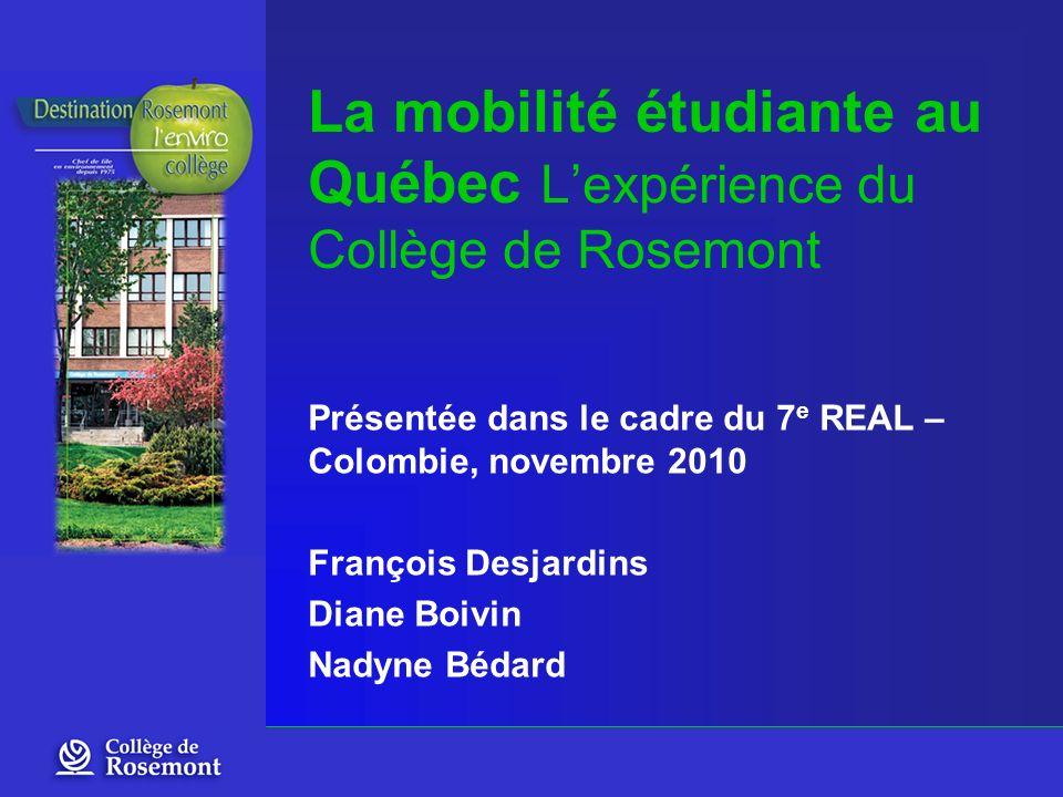 Présentée dans le cadre du 7 e REAL – Colombie, novembre 2010 François Desjardins Diane Boivin Nadyne Bédard La mobilité étudiante au Québec Lexpérien