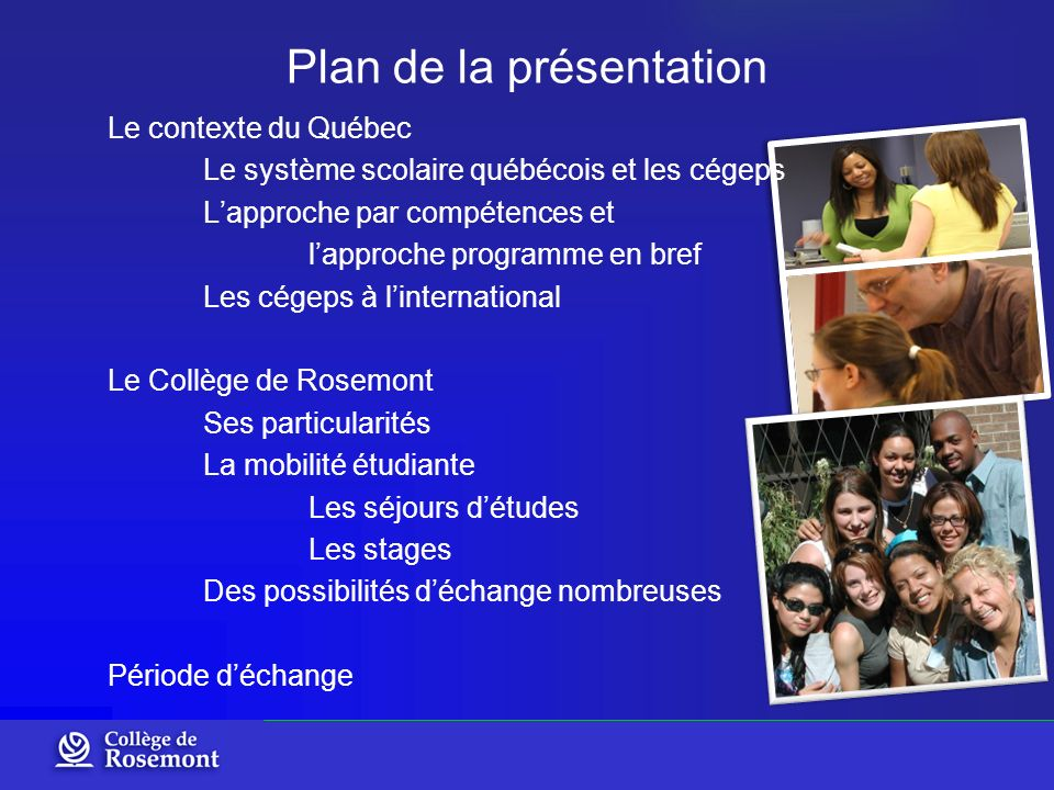 Plan de la présentation Le contexte du Québec Le système scolaire québécois et les cégeps Lapproche par compétences et lapproche programme en bref Les