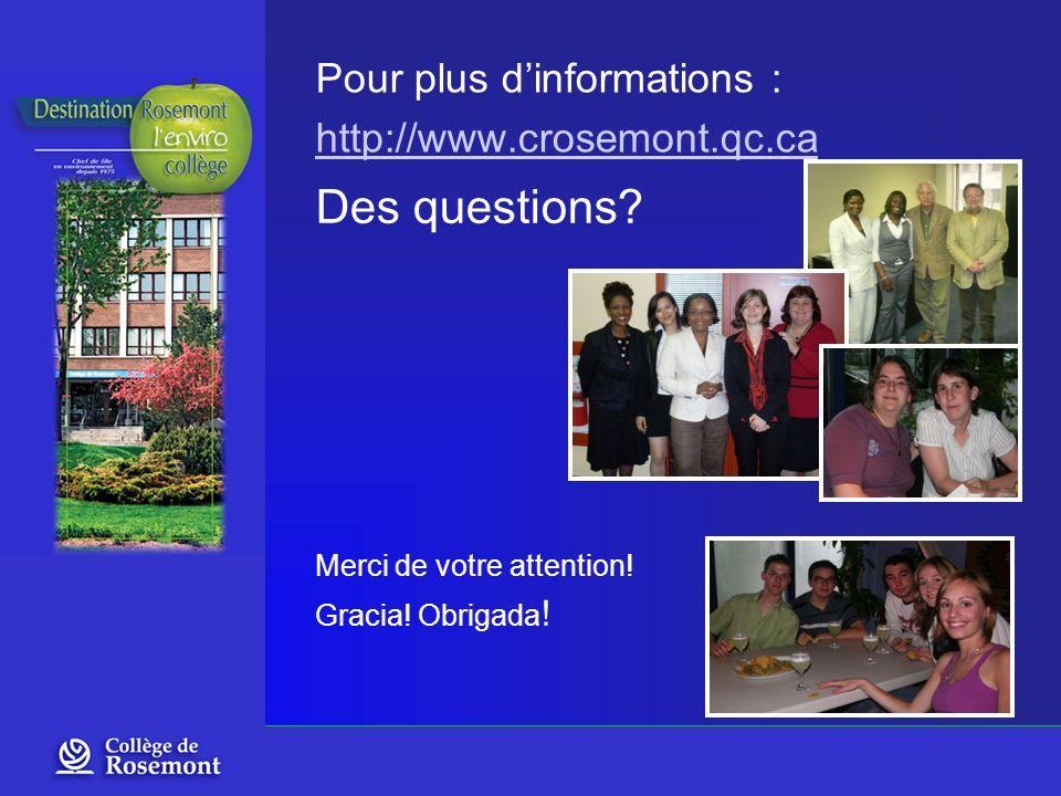 Des questions? Merci de votre attention! Gracia! Obrigada ! Pour plus dinformations : http://www.crosemont.qc.ca